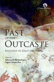 The Past of the Outcaste: Readings in Dalit History